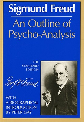 An Outline of Psycho-Analysis By Freud, Sigmund/ Strachey, James (TRN)/ Gay, Peter (INT)